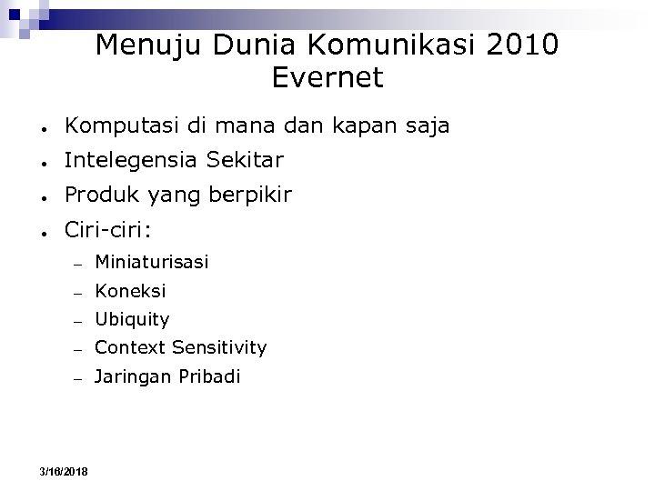 Menuju Dunia Komunikasi 2010 Evernet ● Komputasi di mana dan kapan saja ● Intelegensia