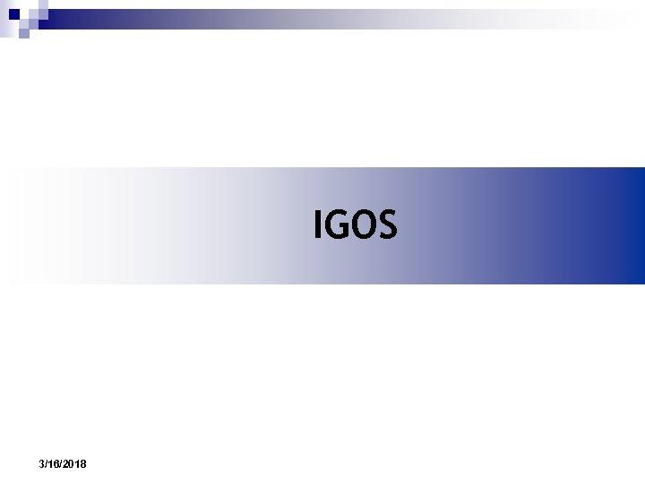 IGOS 3/16/2018