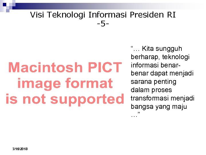 """Visi Teknologi Informasi Presiden RI -5""""… Kita sungguh berharap, teknologi informasi benar dapat menjadi"""