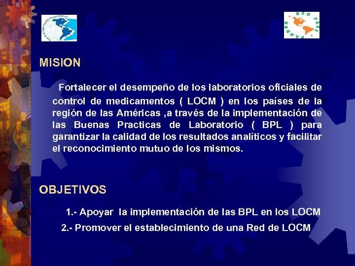 MISION Fortalecer el desempeño de los laboratorios oficiales de control de medicamentos ( LOCM