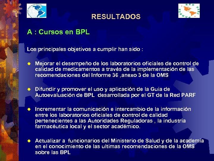 RESULTADOS A : Cursos en BPL Los principales objetivos a cumplir han sido :