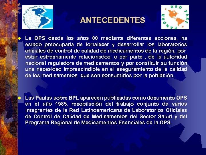 ANTECEDENTES ® La OPS desde los años 80 mediante diferentes acciones, ha estado