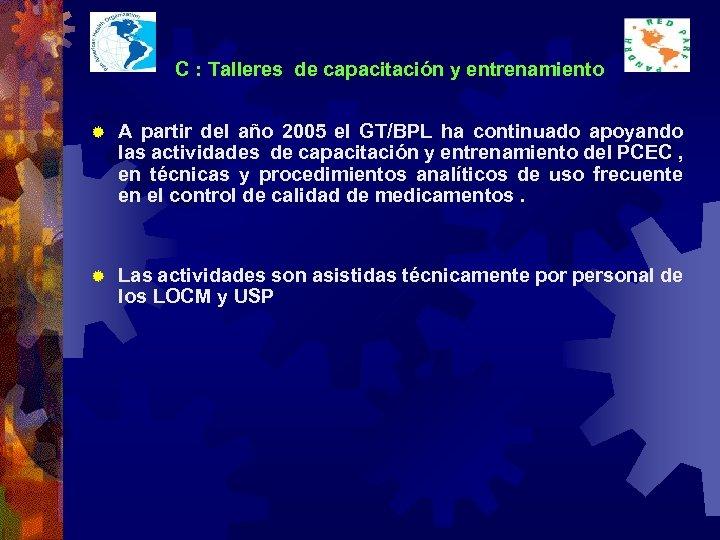 C : Talleres de capacitación y entrenamiento ® A partir del año 2005 el