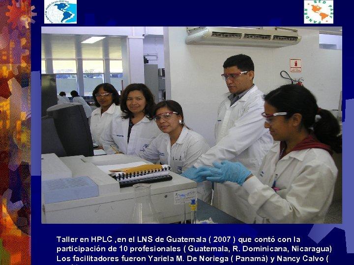 Taller en HPLC , en el LNS de Guatemala ( 2007 ) que contó
