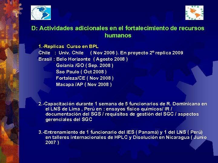 D: Actividades adicionales en el fortalecimiento de recursos humanos 1. -Replicas Curso en BPL