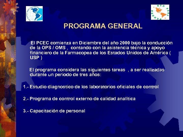 PROGRAMA GENERAL El PCEC comienza en Diciembre del año 2000 bajo la conducción