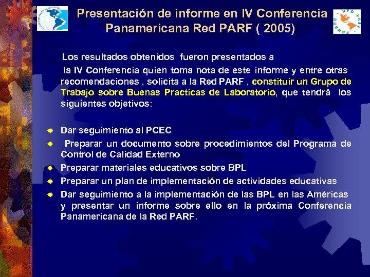 Presentación de informe en IV Conferencia Panamericana Red PARF ( 2005) Los resultados
