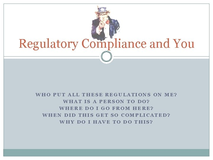 Regulatory Compliance and You WHO PUT ALL THESE REGULATIONS ON ME? WHAT IS A