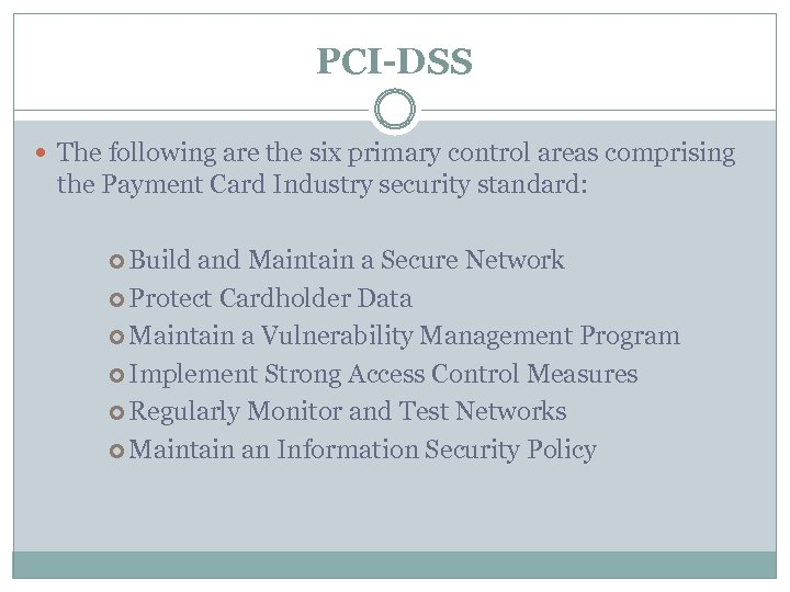 PCI-DSS The following are the six primary control areas comprising the Payment Card Industry
