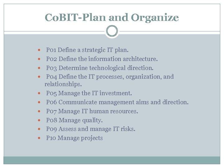 Co. BIT-Plan and Organize P 01 Define a strategic IT plan. P 02 Define