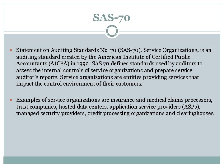 SAS-70 Statement on Auditing Standards No. 70 (SAS-70), Service Organizations, is an auditing standard