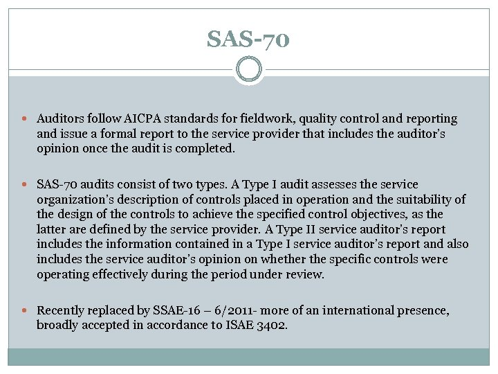 SAS-70 Auditors follow AICPA standards for fieldwork, quality control and reporting and issue a