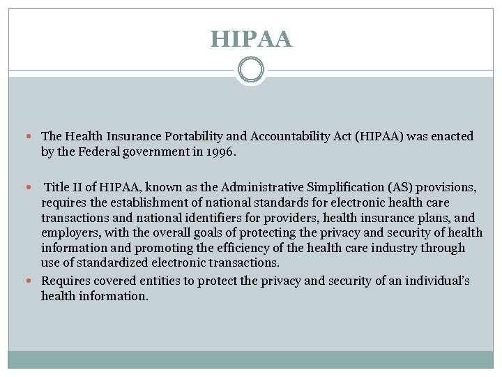 HIPAA The Health Insurance Portability and Accountability Act (HIPAA) was enacted by the Federal