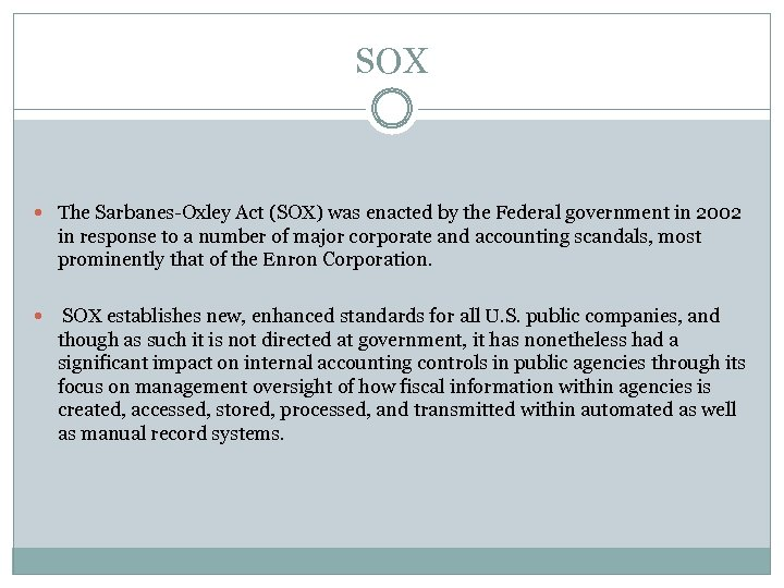 SOX The Sarbanes-Oxley Act (SOX) was enacted by the Federal government in 2002 in