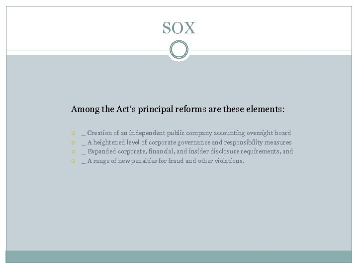 SOX Among the Act's principal reforms are these elements: _ Creation of an independent