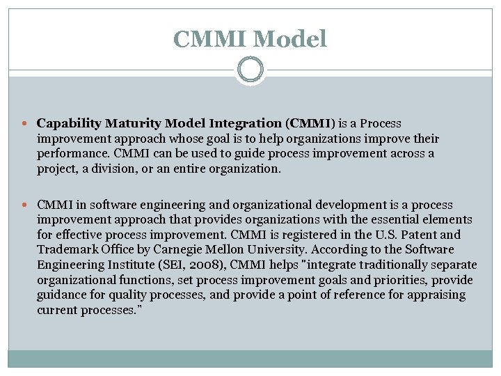 CMMI Model Capability Maturity Model Integration (CMMI) is a Process improvement approach whose goal
