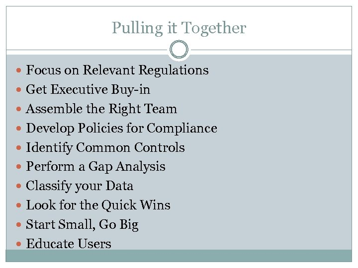 Pulling it Together Focus on Relevant Regulations Get Executive Buy-in Assemble the Right Team