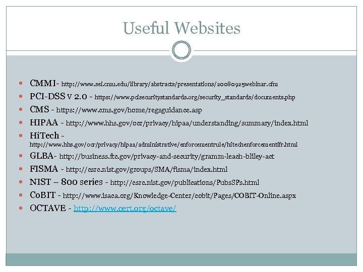 Useful Websites CMMI- http: //www. sei. cmu. edu/library/abstracts/presentations/20080925 webinar. cfm PCI-DSS V 2. 0