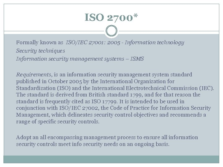 ISO 2700* Formally known as ISO/IEC 27001: 2005 - Information technology Security techniques Information