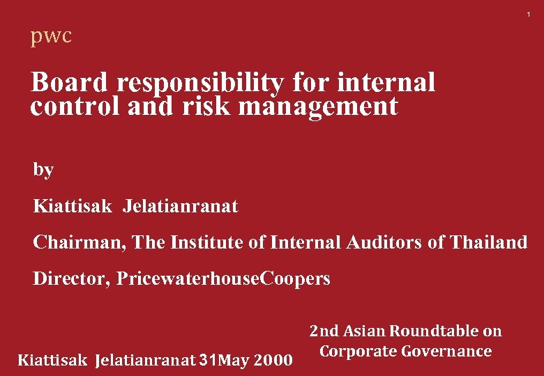1 pwc Board responsibility for internal control and risk management by Kiattisak Jelatianranat Chairman,