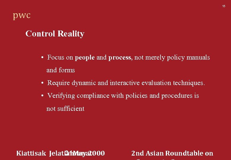 15 pwc Control Reality • Focus on people and process, not merely policy manuals