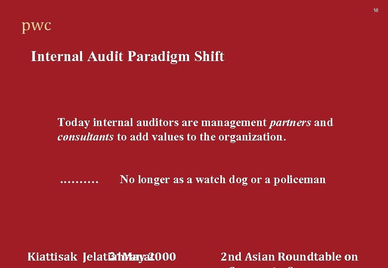 18 pwc Internal Audit Paradigm Shift Today internal auditors are management partners and consultants