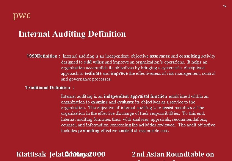 19 pwc Internal Auditing Definition 1999 Definition : Internal auditing is an independent, objective