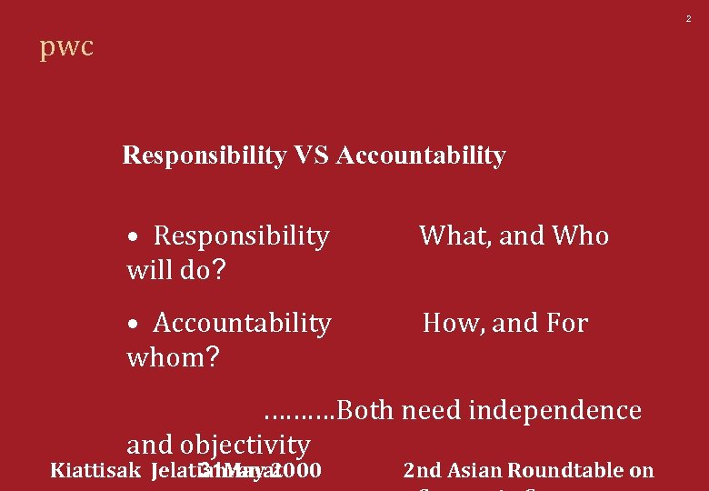 2 pwc Responsibility VS Accountability • Responsibility will do? What, and Who • Accountability