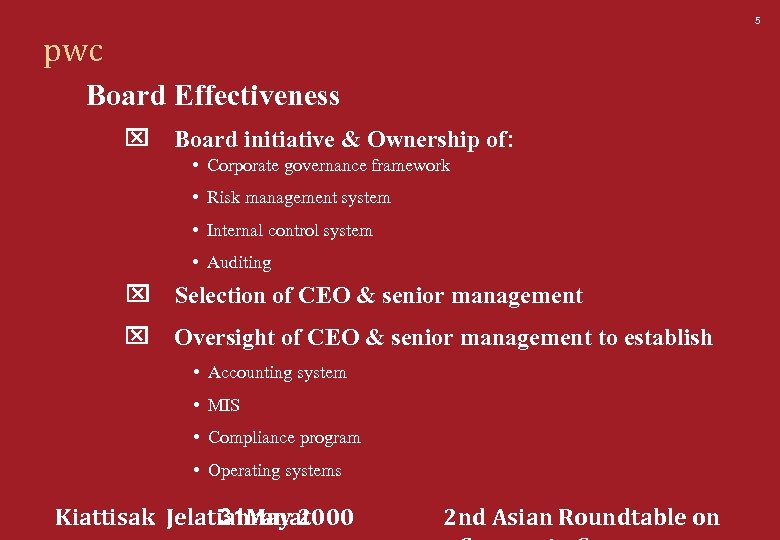 5 pwc Board Effectiveness x Board initiative & Ownership of: • Corporate governance framework