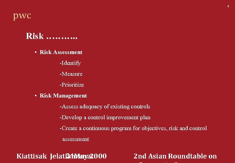 8 pwc Risk ………. . • Risk Assessment -Identify -Measure -Prioritize • Risk Management