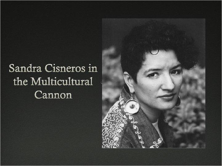 Sandra Cisneros in the Multicultural Cannon