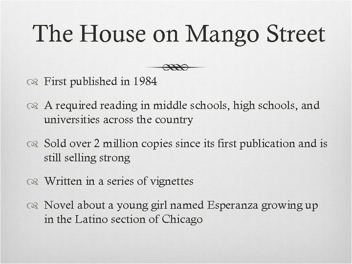 The House on Mango Street First published in 1984 A required reading in middle