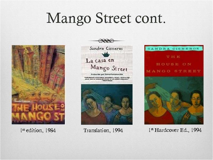 Mango Street cont. 1 st edition, 1984 Translation, 1994 1 st Hardcover Ed. ,