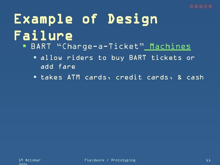 """Example of Design Failure § BART """"Charge-a-Ticket"""" Machines § allow riders to buy BART"""