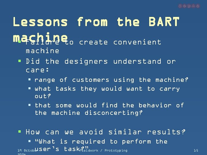 Lessons from the BART machine create convenient § Failure to machine § Did the