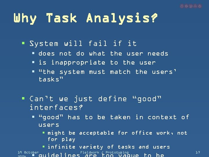 Why Task Analysis? § System will fail if it § does not do what