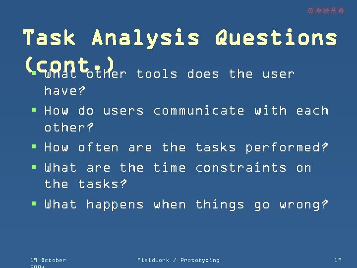 Task Analysis Questions (cont. ) tools does the user § What other § §