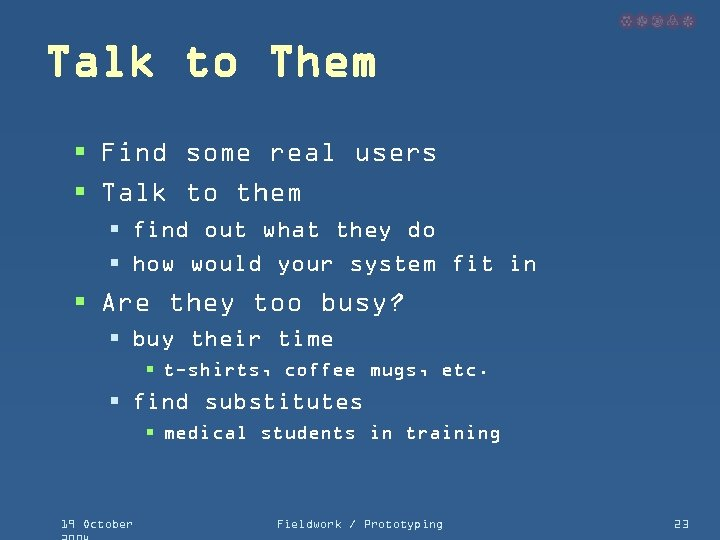 Talk to Them § Find some real users § Talk to them § find