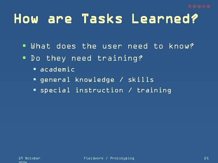 How are Tasks Learned? § What does the user need to know? § Do