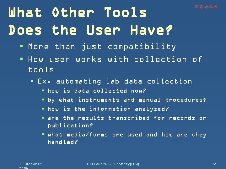 What Other Tools Does the User Have? § More than just compatibility § How