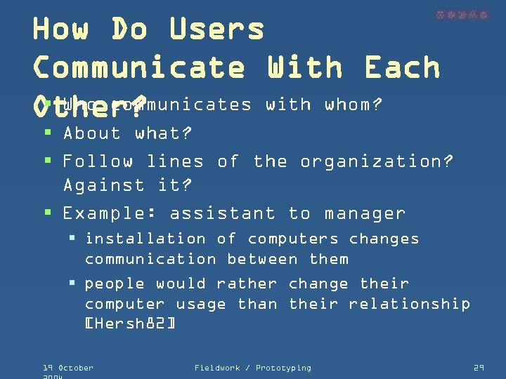 How Do Users Communicate With Each § Who communicates with whom? Other? § About