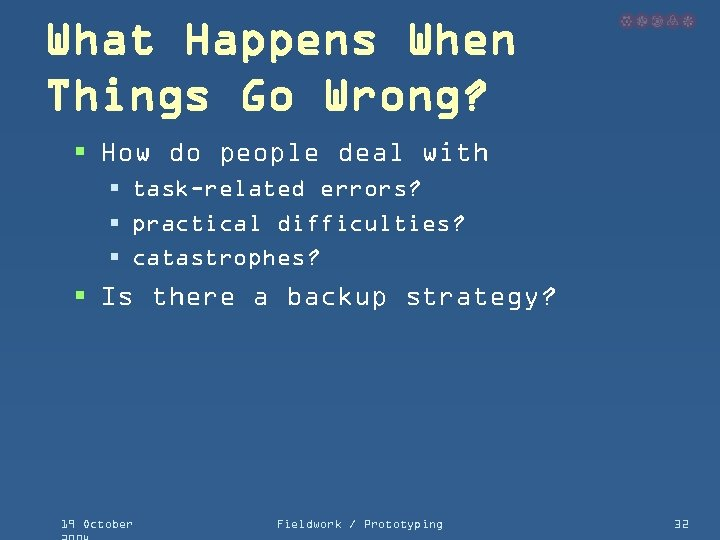 What Happens When Things Go Wrong? § How do people deal with § task-related