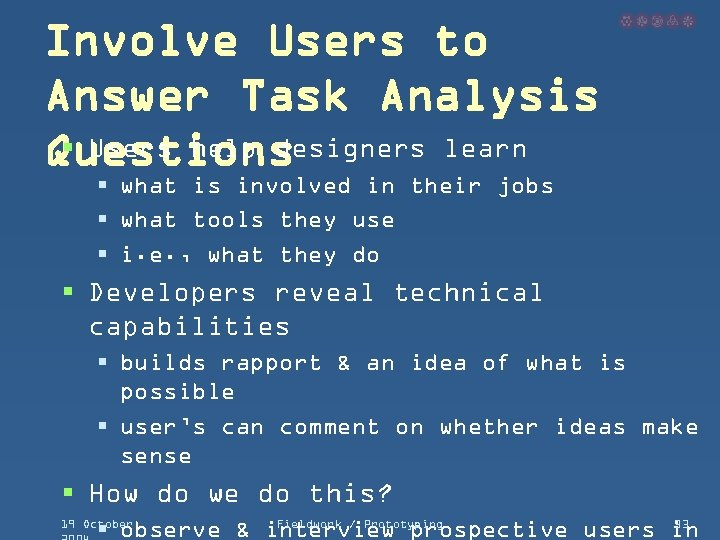 Involve Users to Answer Task Analysis § Users help designers learn Questions § what