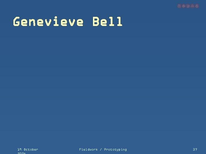 Genevieve Bell 19 October Fieldwork / Prototyping 37