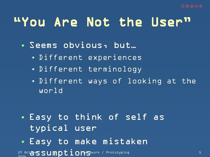 """""""You Are Not the User"""" § Seems obvious, but… § § § Different experiences"""