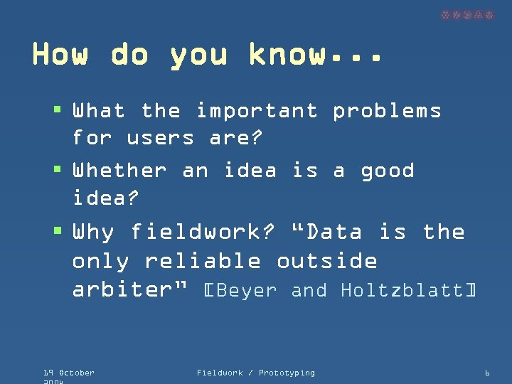 How do you know. . . § What the important problems for users are?