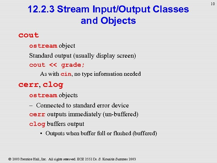 12. 2. 3 Stream Input/Output Classes and Objects cout ostream object Standard output (usually
