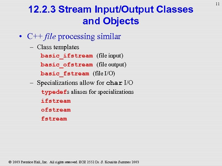 12. 2. 3 Stream Input/Output Classes and Objects • C++ file processing similar –