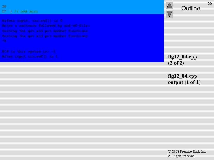 26 27 } // end main Outline Before input, cin. eof() is 0 Enter