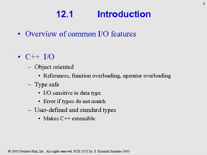 3 12. 1 Introduction • Overview of common I/O features • C++ I/O –